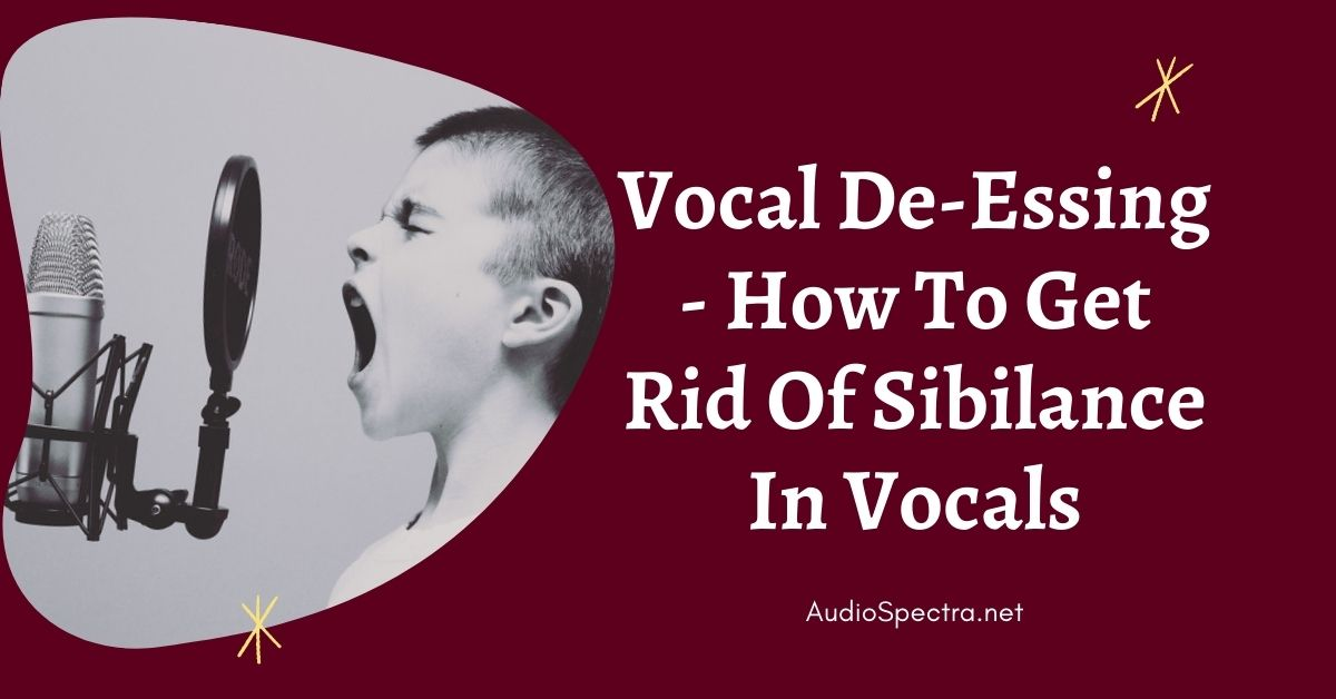 Vocal De-Essing - How To Get Rid Of Sibilance In Vocals