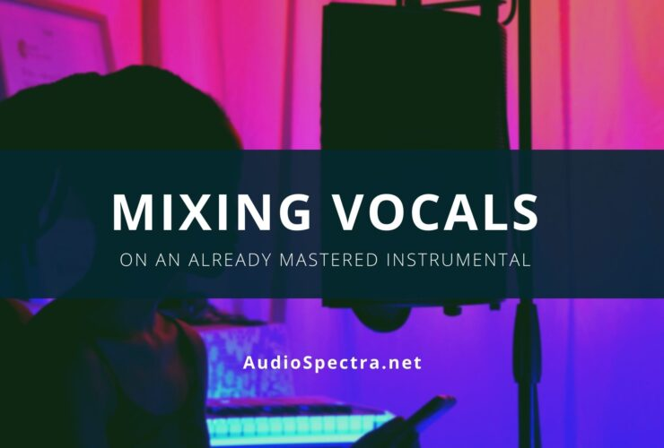 Mixing Vocals On An Already Mastered Instrumental