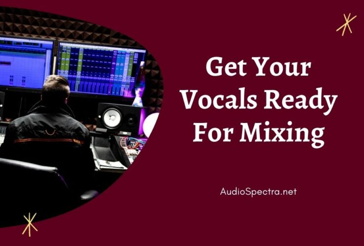 How to Prepare Vocals For Mixing