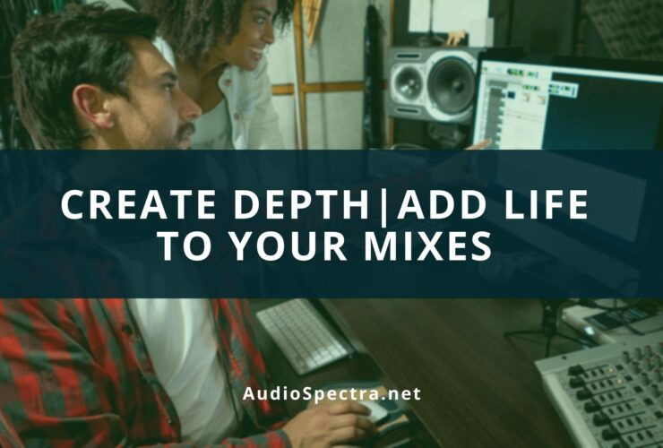 How To Create Depth In A Mix   Add Life To Your Mixes