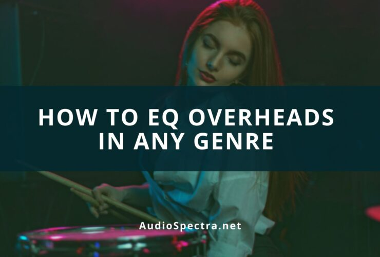 how to eq overheads in any genre
