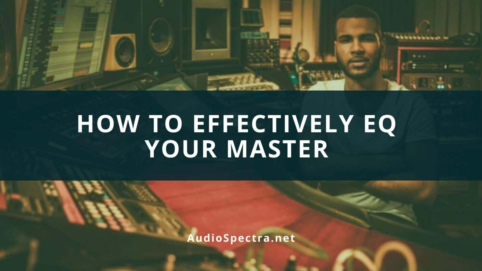 How to Effectively EQ Your Master